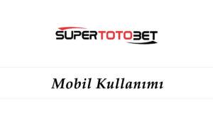Süpertotobet Mobil Kullanımı